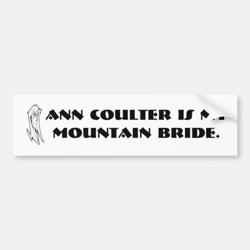 Ann Coulter is my mountain bride. Bumper Stickers