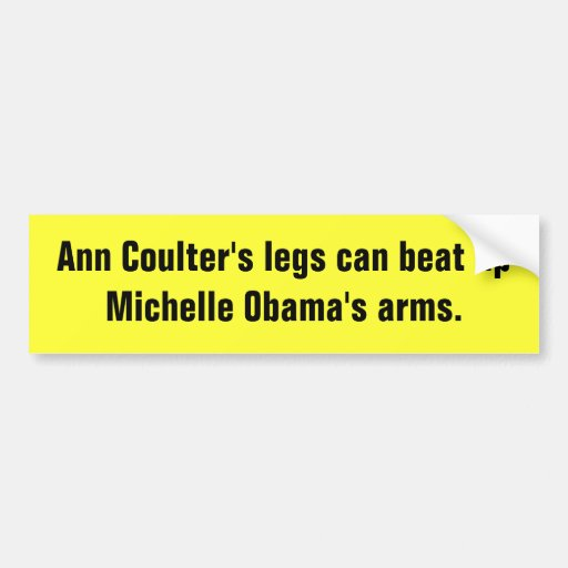 Ann Coulter's legs can beat up Michelle Obama's... Bumper Stickers