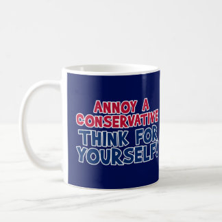 Annoy A Conservative - Think For Yourself! Coffee Mug