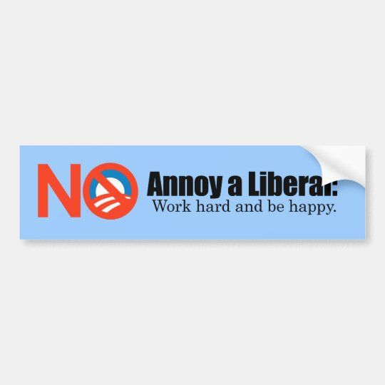 Annoy a LIbearl - Work hard and be  happy Bumper Sticker