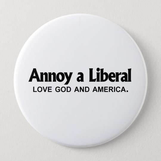 Annoy a Liberal - Love God and America 10 Cm Round Badge