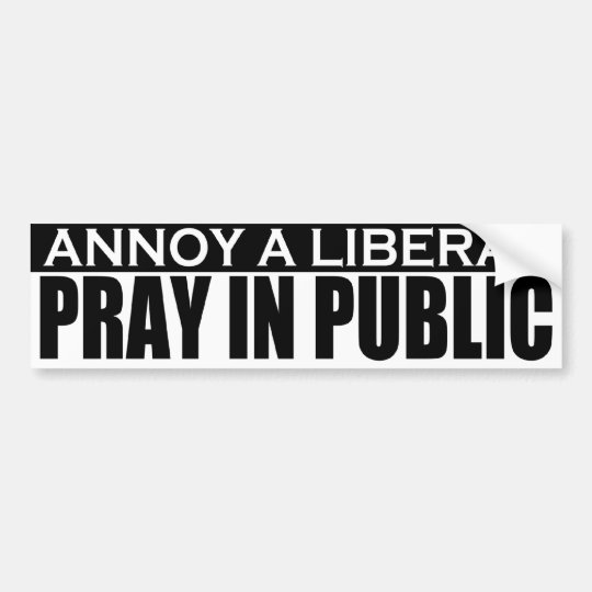 Annoy A Liberal - Pray In Public Bumper Sticker