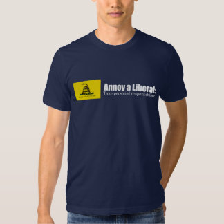Annoy a Liberal - Take Responsibility Bumpersticke Shirts