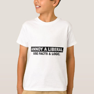 ANNOY A LIBERAL- USE FACTS AND LOGIC SHIRTS