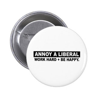 ANNOY A LIBERAL- WORK HARD AND BE HAPPY 6 CM ROUND BADGE