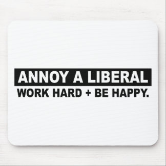 ANNOY A LIBERAL- WORK HARD AND BE HAPPY MOUSE PAD