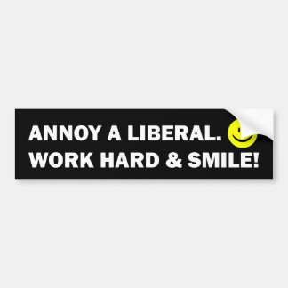 Annoy a Liberal Work Hard and Smile Bumper Sticker