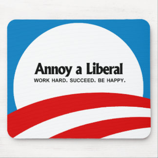 Annoy a Liberal - Work hard. Succeed. Be Happy Mouse Pad