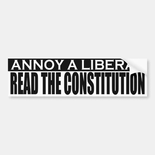 Annoy Liberals - Read the Constitution Sticker