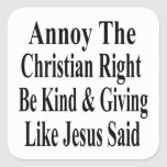 Annoy The Christian Right Be Kind & Giving Square Sticker