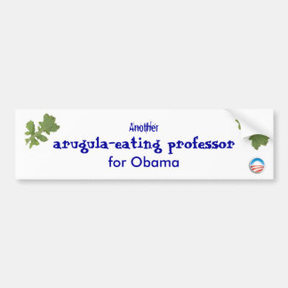 Another arugula-eating professor for Obama Car Bumper Sticker