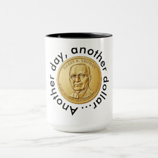 Another Day, Another Dollar Mug