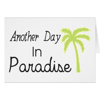 Another Day In Paradise - Quote Greeting Card