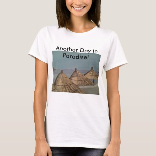 Another Day in Paradise! Women's T-Shirt
