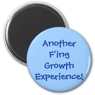 Another F'ing Growth Experience! Magnet