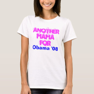 Another Mama For, Obama '08 T-Shirt
