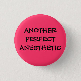 another perfect anesthetic 3 cm round badge
