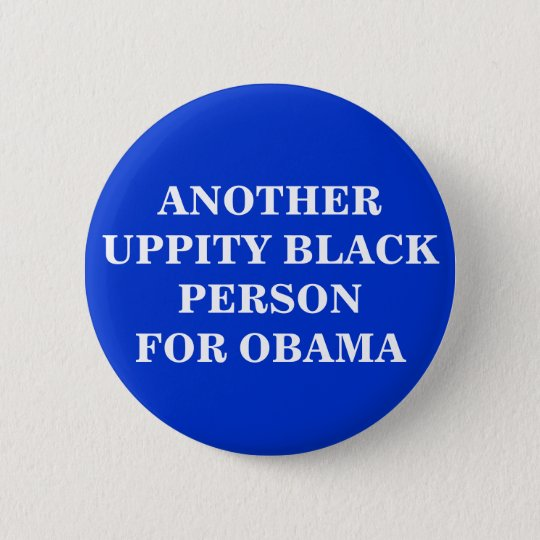 ANOTHER UPPITY BLACK PERSONFOR OBAMA 6 CM ROUND BADGE