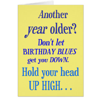 Another year older? No Birthday Blues Card