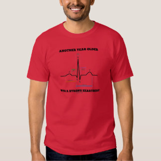 Another Year Older With A Strong Heartbeat ECG/EKG Tee Shirts