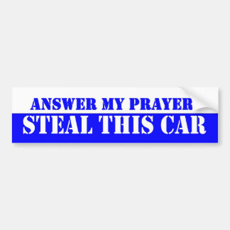 Answer My Prayer, Steal This Car. funny Bumper Sticker