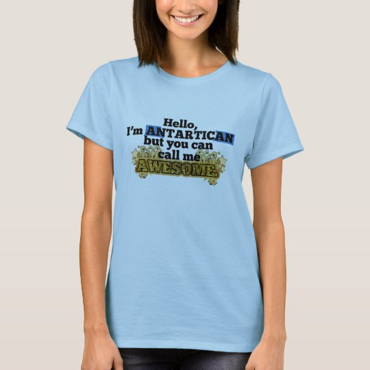 Antartican, but call me Awesome T-Shirt