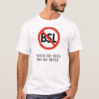 Anti BSL Tshirt : Punish the deed, not the breed.