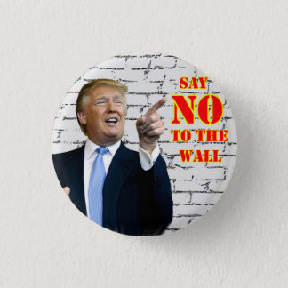 Anti-Donald Trump Say NO to the wall button. 3 Cm Round Badge