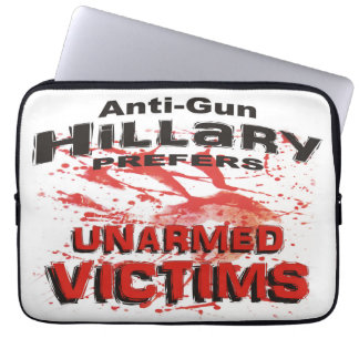 Anti-Gun Hillary Prefers Unarmed Victims Laptop Computer Sleeves