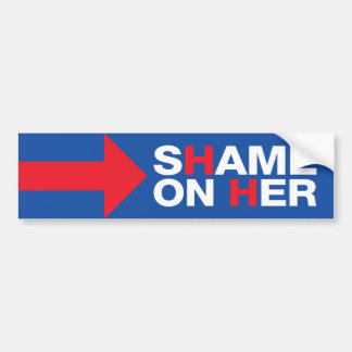 Anti Hillary Clinton Shame On Her - Trump 2016 Bumper Sticker