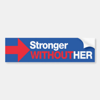 Anti Hillary Clinton Stronger Without Her Trump Bumper Sticker