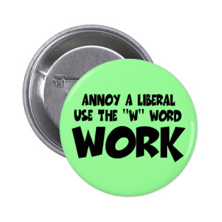 Anti liberal work 6 cm round badge