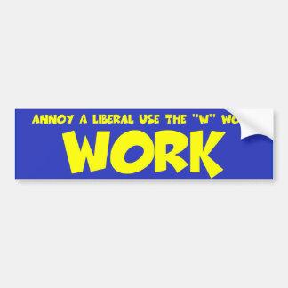 Anti liberal work bumper sticker