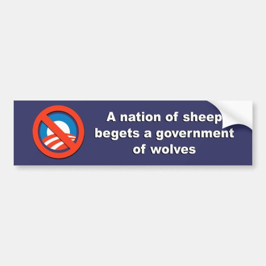 Anti-Obama - A nation of sheep begets a government Bumper Sticker