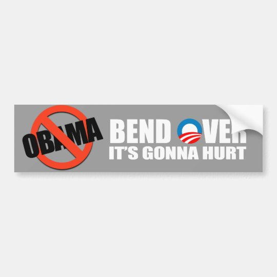 Anti-Obama bumper sticker - Bend Over It's gonna h