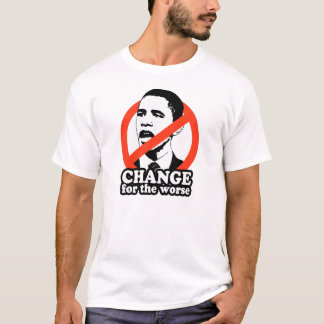 ANTI-OBAMA / CHANGE FOR THE WORSE T-Shirt