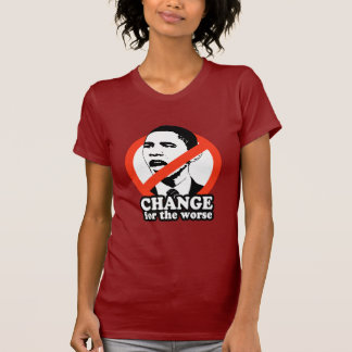 ANTI-OBAMA / CHANGE FOR THE WORSE T SHIRT