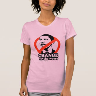 ANTI-OBAMA / CHANGE FOR THE WORSE TEE SHIRT