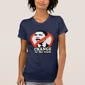 ANTI-OBAMA / CHANGE FOR THE WORSE TSHIRTS