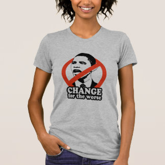ANTI-OBAMA / CHANGE FOR THE WORSE TEE SHIRTS