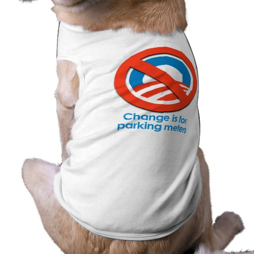 ANTI-OBAMA - CHANGE IS FOR PARKING METERS DOG TEE SHIRT