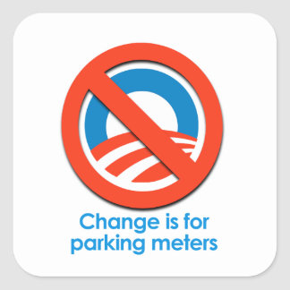 ANTI-OBAMA - CHANGE IS FOR PARKING METERS SQUARE STICKER