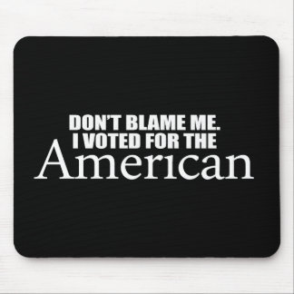 Anti-Obama - Don't blame me I voted for the Americ Mouse Mat