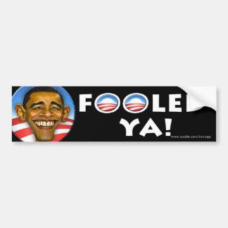 """Anti Obama """"Fooled Ya!"""" Bumper Sticker Car Bumper Sticker"""