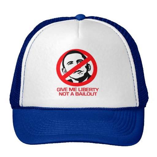 Anti-Obama - Give me Liberty not a bailout Trucker Hats