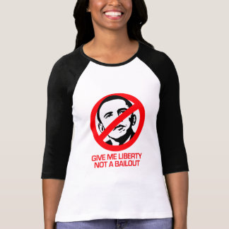 Anti-Obama - Give me Liberty not a bailout Tees