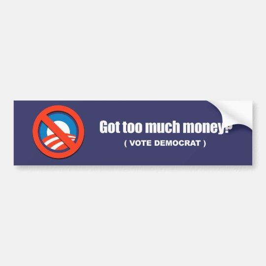 Anti-Obama - got too much money - vote democrat Bumper Sticker