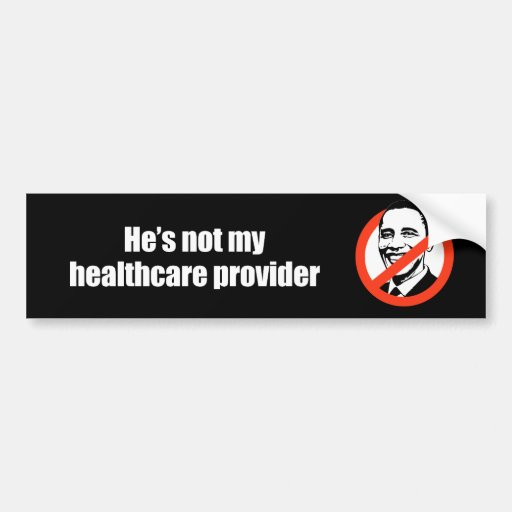 Anti-Obama - he's not my healthcare provider Bumper Stickers