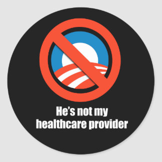 Anti-Obama - he's not my healthcare provider Round Sticker