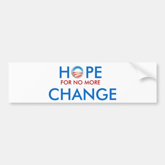 Anti-Obama / HOPE FOR NO MORE CHANGE Bumper Sticker